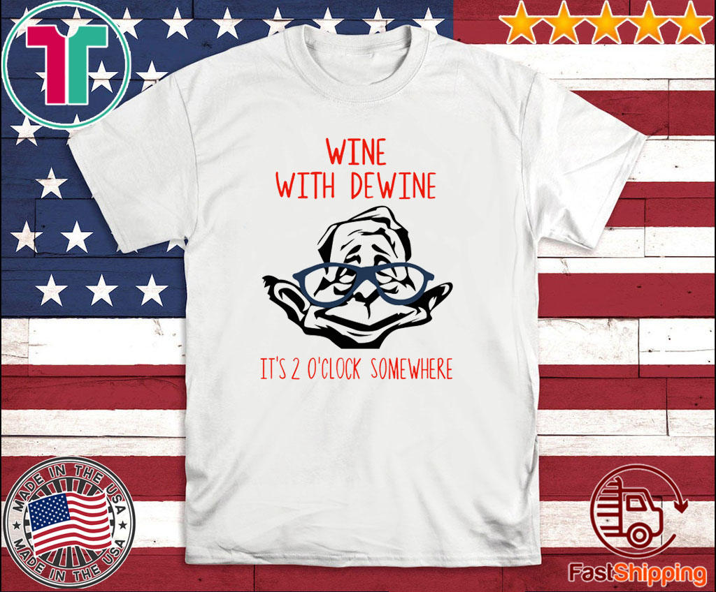 Wine With Dewine It's 2 O'Clock Somewhere For T-Shirt