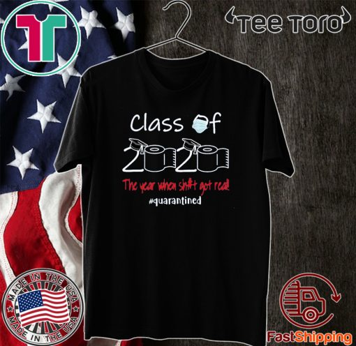 Class of 2020 The Year When Shit Got Real Quarantine Official T-Shirt