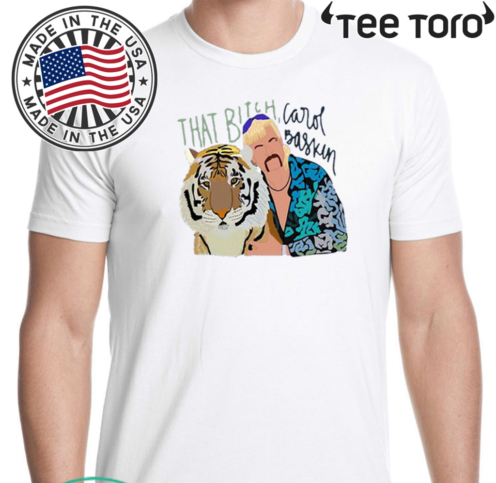 Joe Exotic Tiger King That Bitch Carol Baskin For T-Shirt