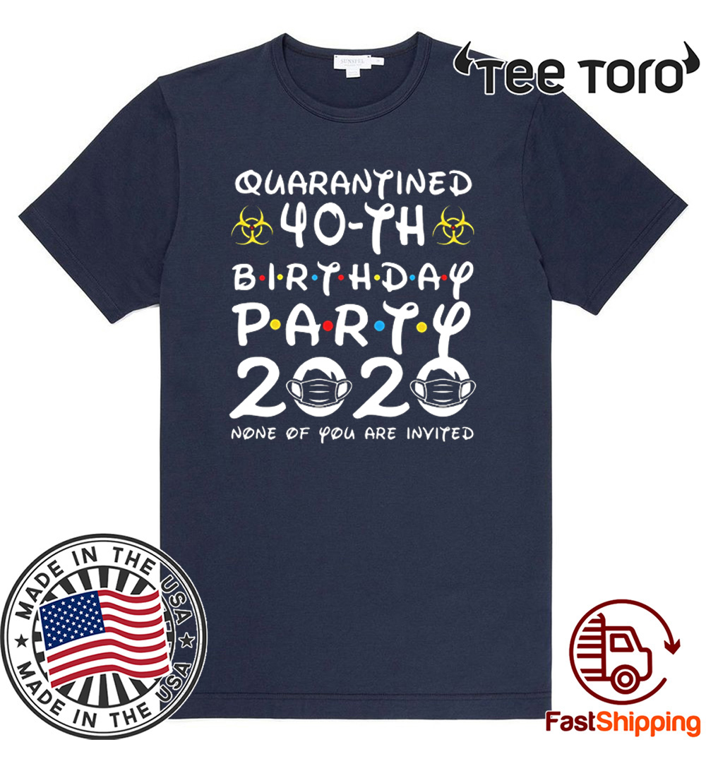 #Quarantine 40th Birthday Party 2020 None of You are Invited For T-Shirt