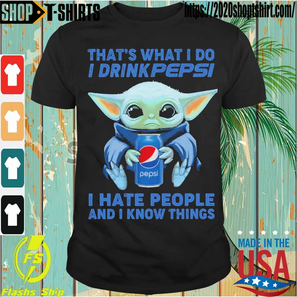 Baby Yoda hug Pepsi that's what I do I drink Pepsi I hate people and I know things shirt