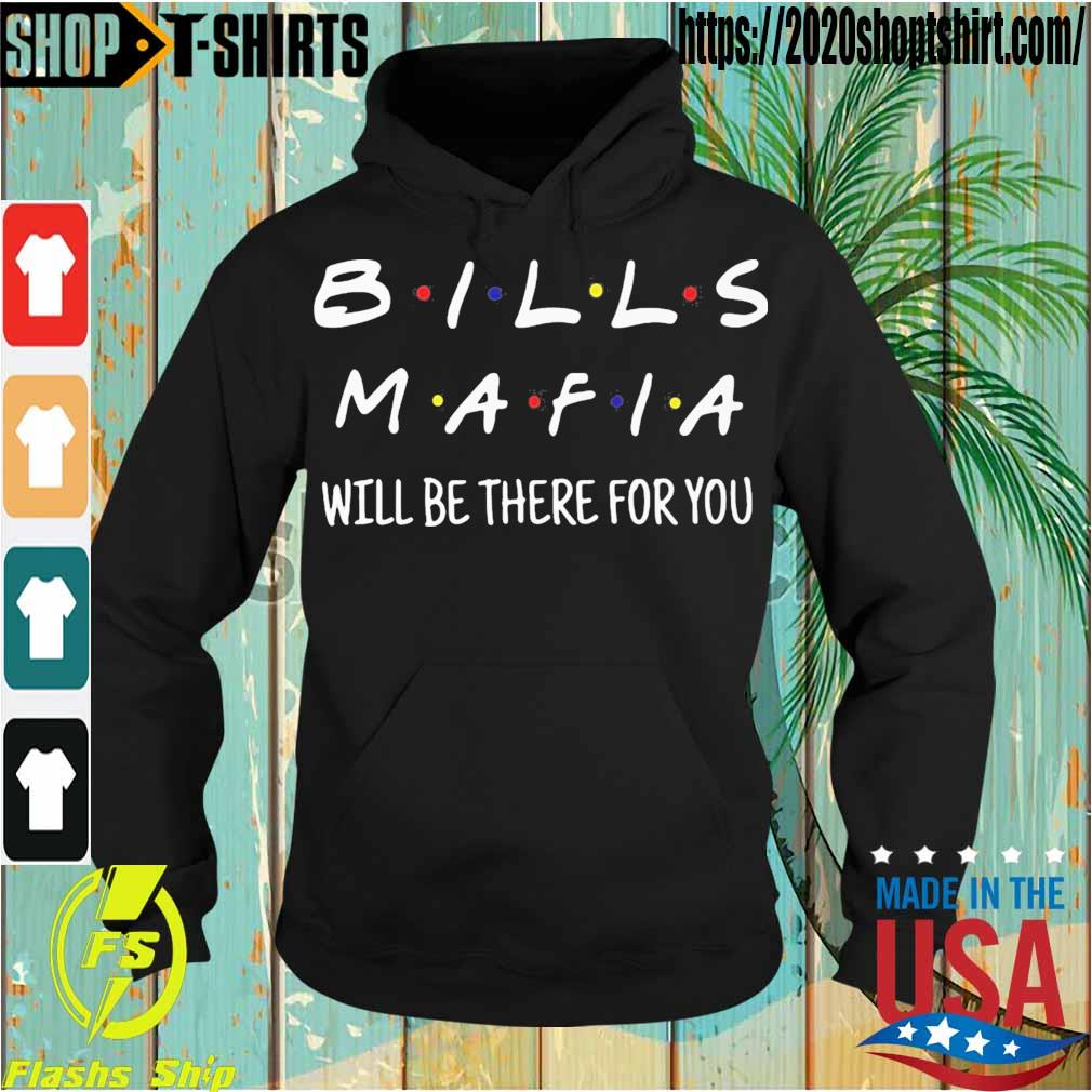 Bills Mafia will be there for You s Hoodie