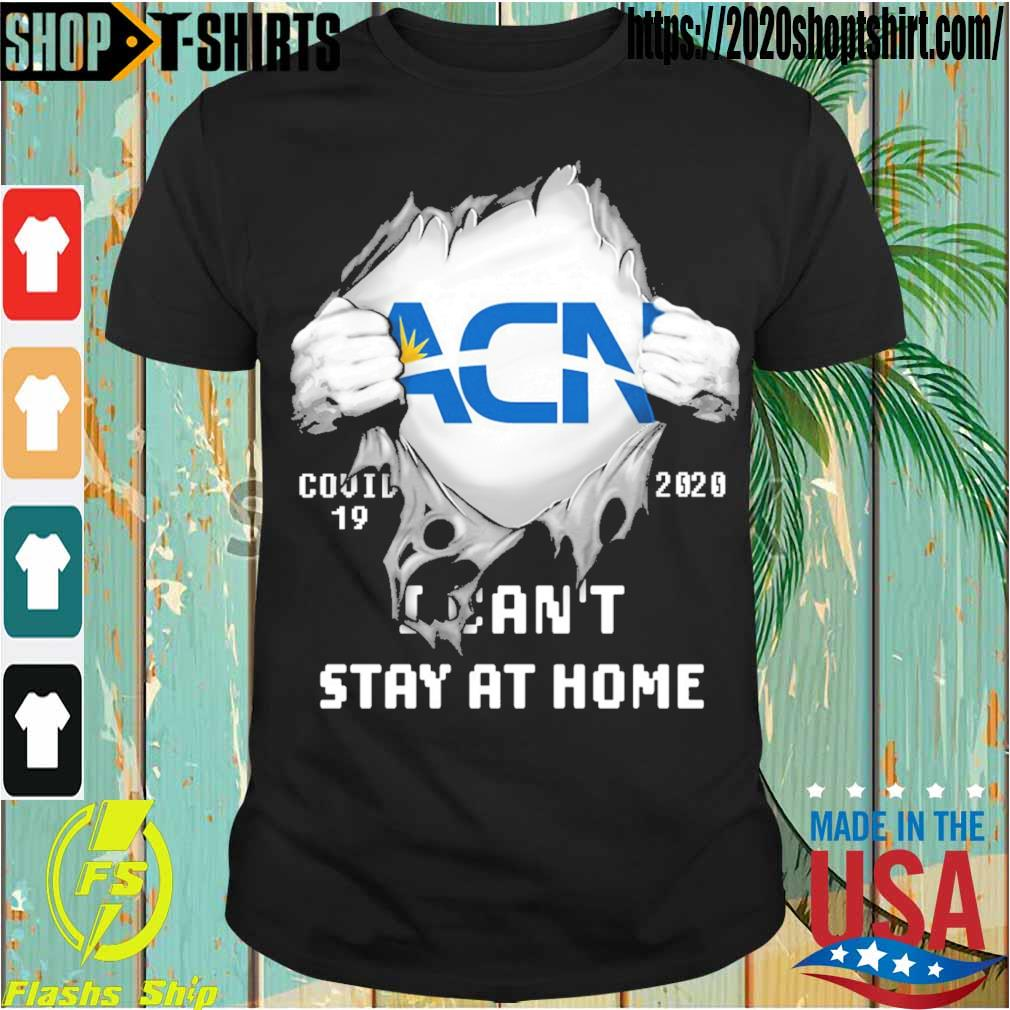 Blood inside me ACN covid-19 2020 i can't stay at home shirt
