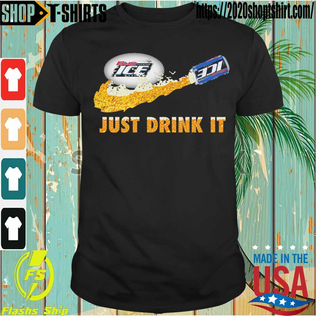 Bud Ice Beer just drink it shirt