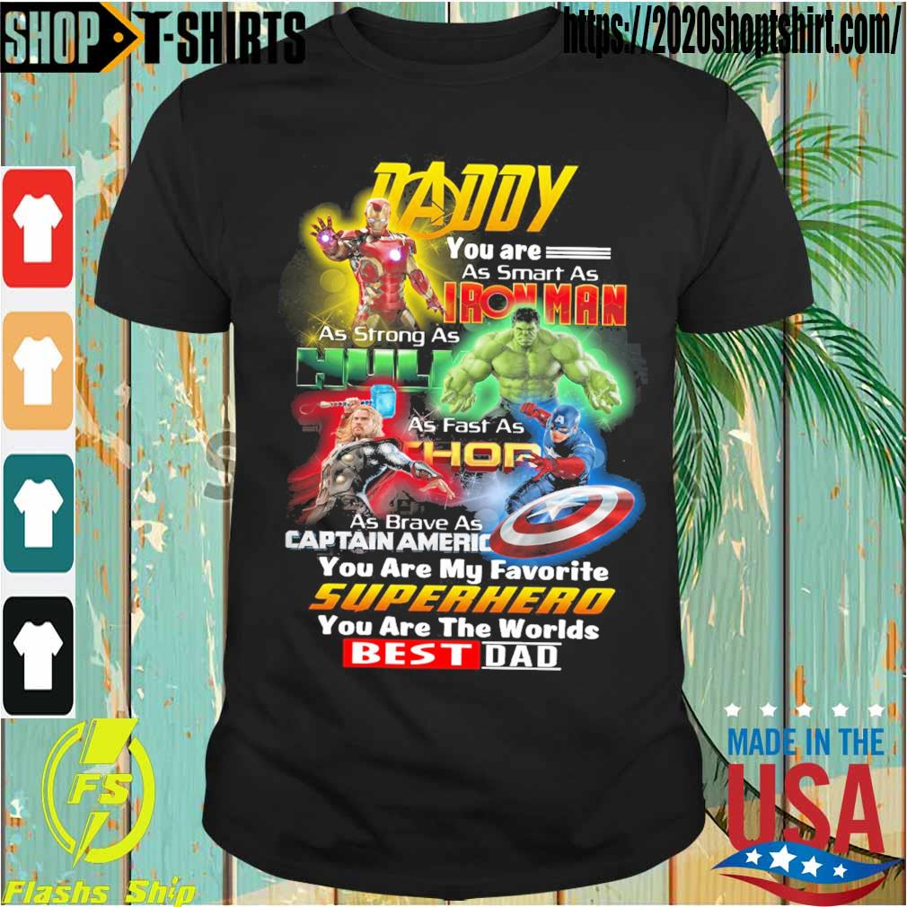 Daddy You are as smart as Iron Man as strong as Hulk As fast as Thor shirt
