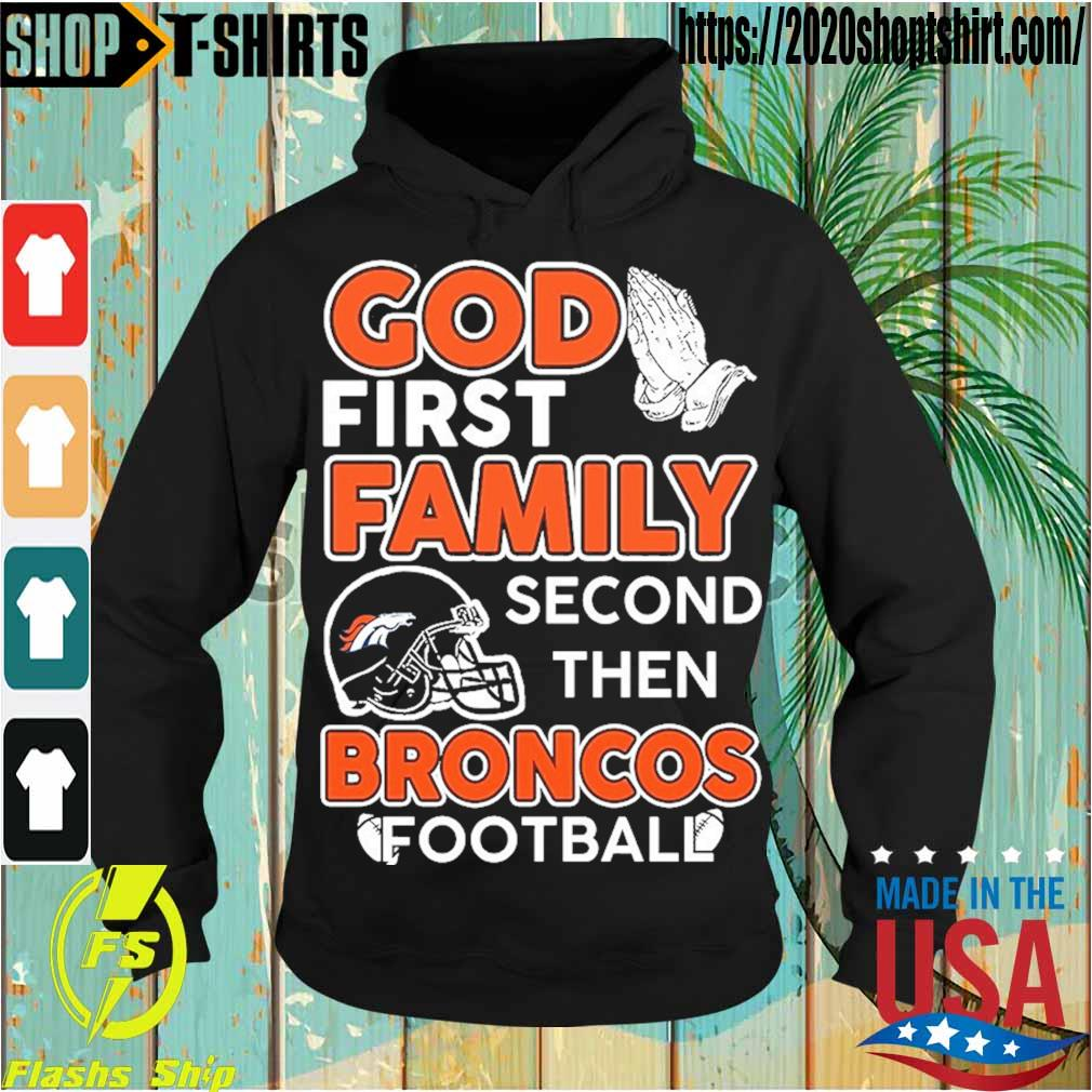 God first family second then Broncos Football s Hoodie
