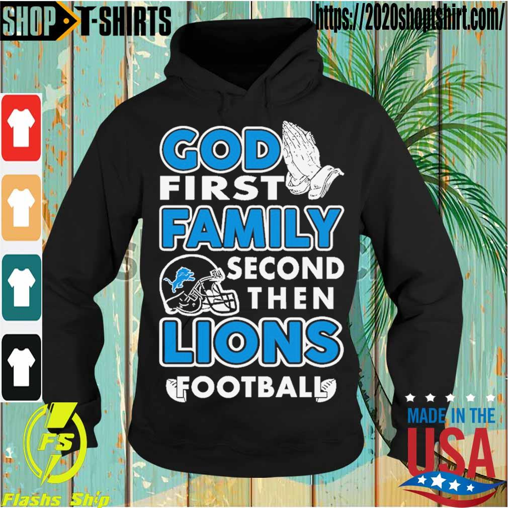 God first family second then Lions Football s Hoodie