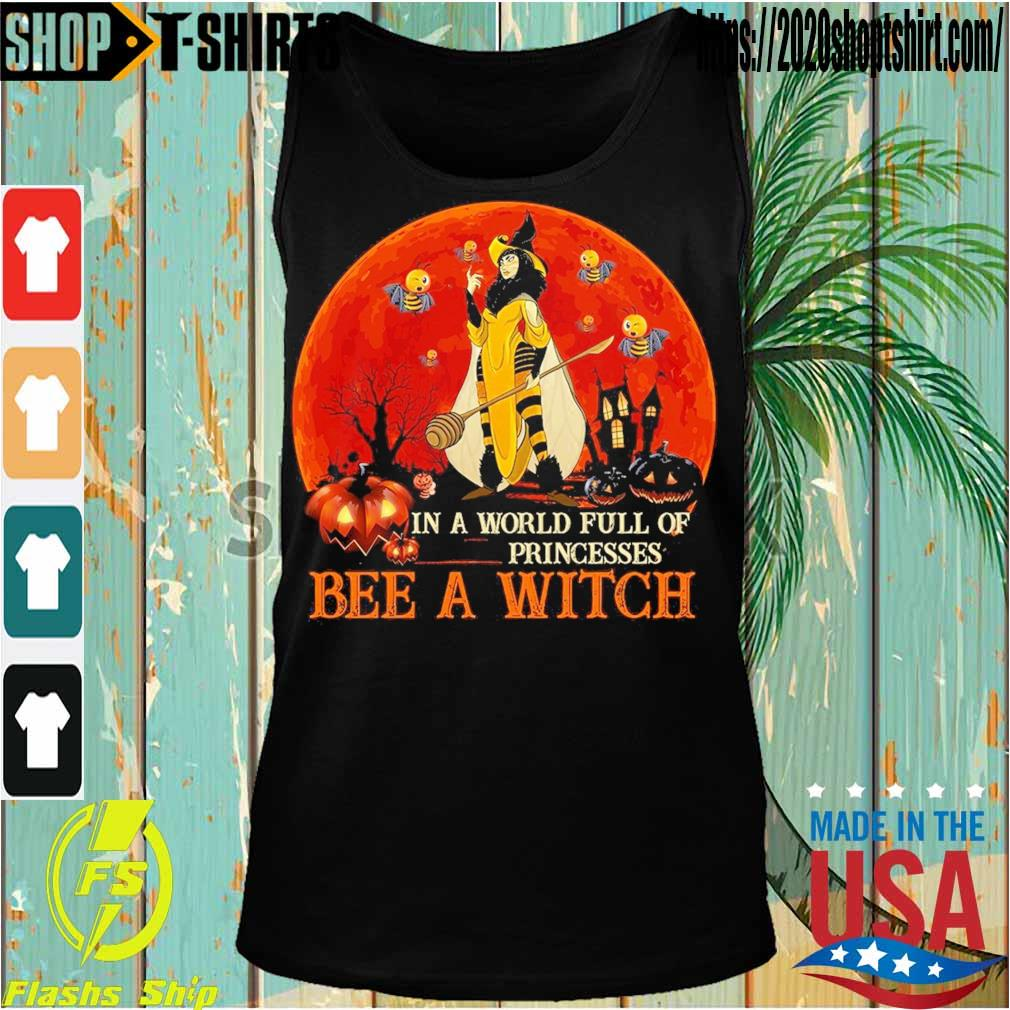 In a world full of Princesses Bee a Witch Halloween s Tanktop