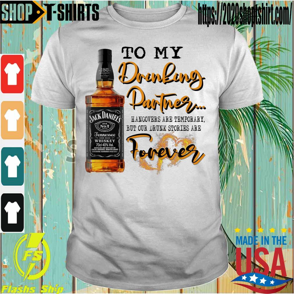 Jack Daniel's To My Drinking Partner hangovers are temporary but our drunk stories are Forever shirt