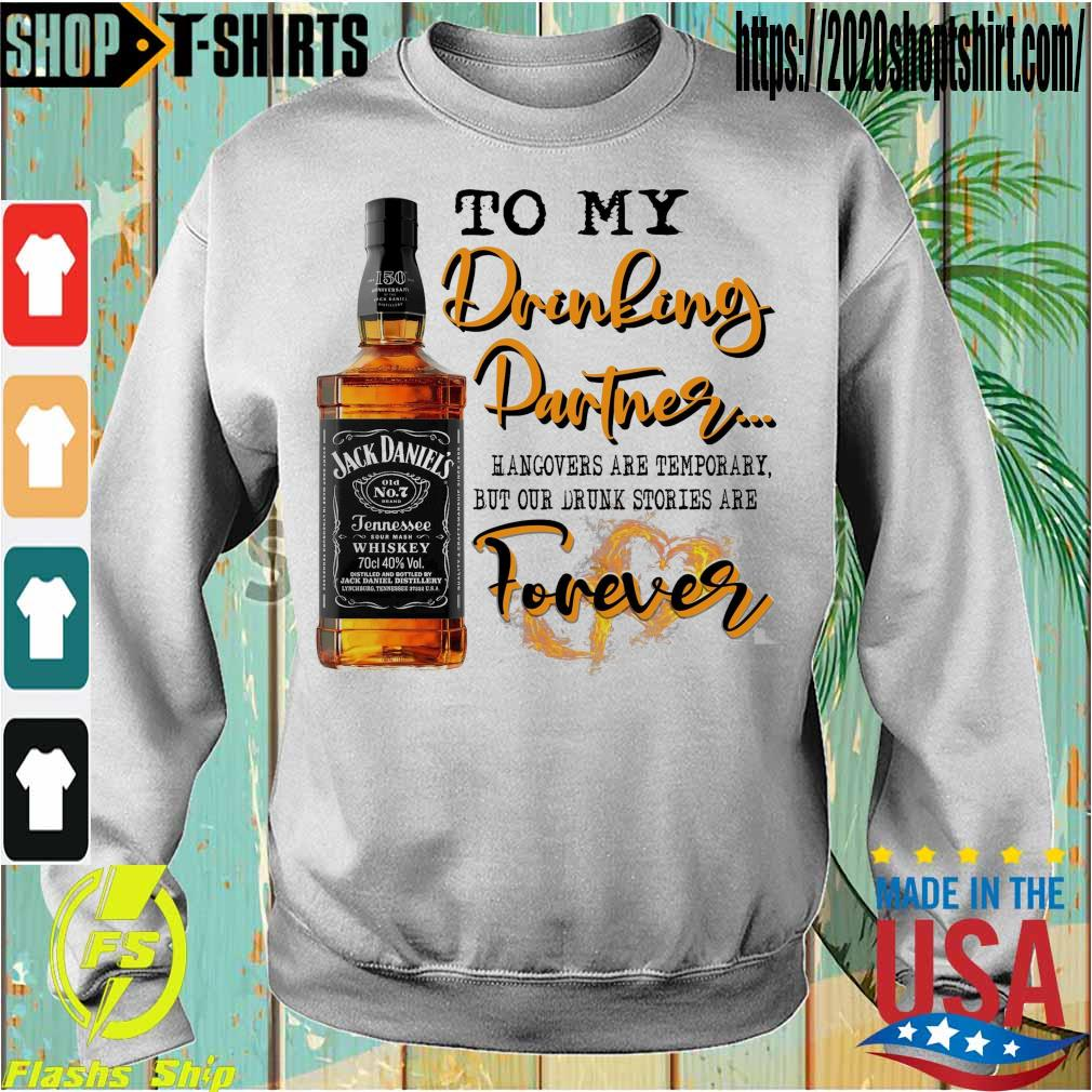 Jack Daniel's To My Drinking Partner hangovers are temporary but our drunk stories are Forever s Sweatshirt