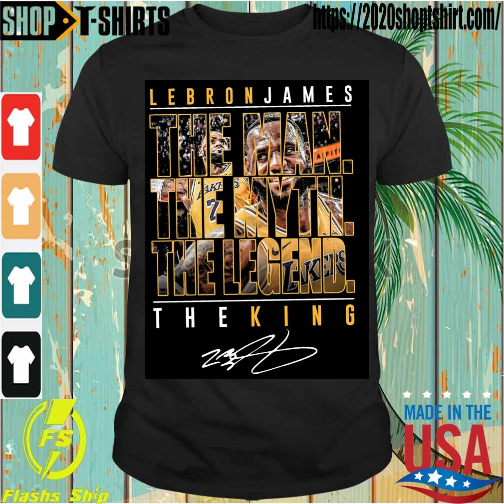 Lebron James the Man the Myth the Legend the King signature shirt