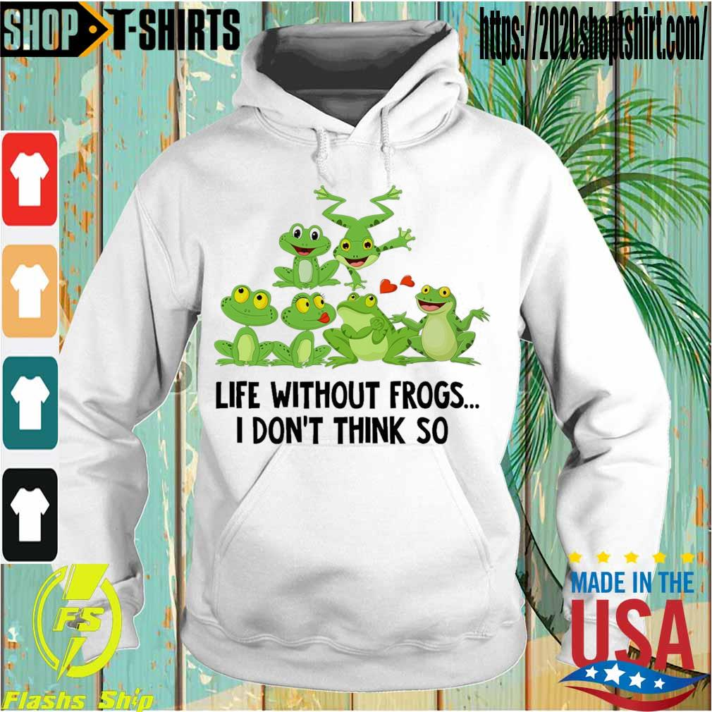 Life without Frogs I don't think so s Hoodie