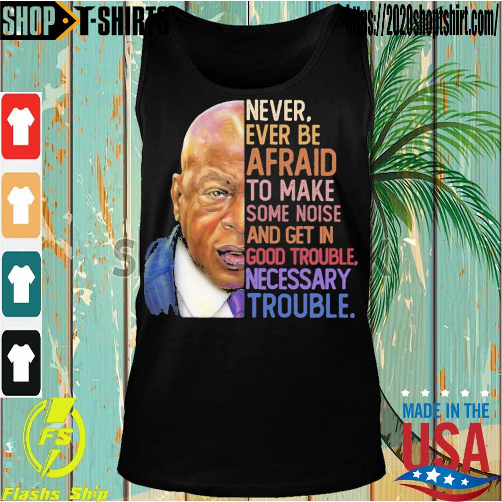 Never ever be afraid to mark some noise and get in good trouble necessary trouble s Tanktop