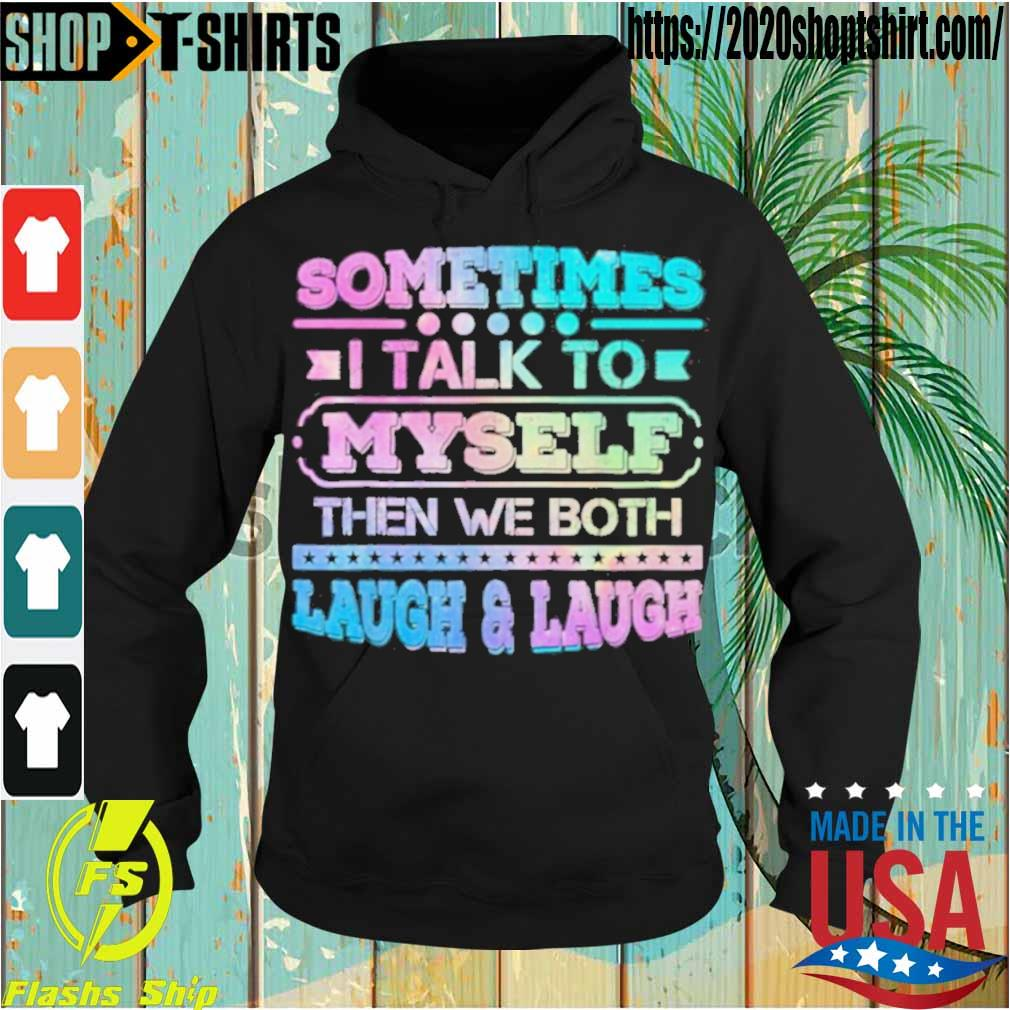 Official Sometimes I Talk To Myself Then We Both Laugh Humor Shirt Hoodie