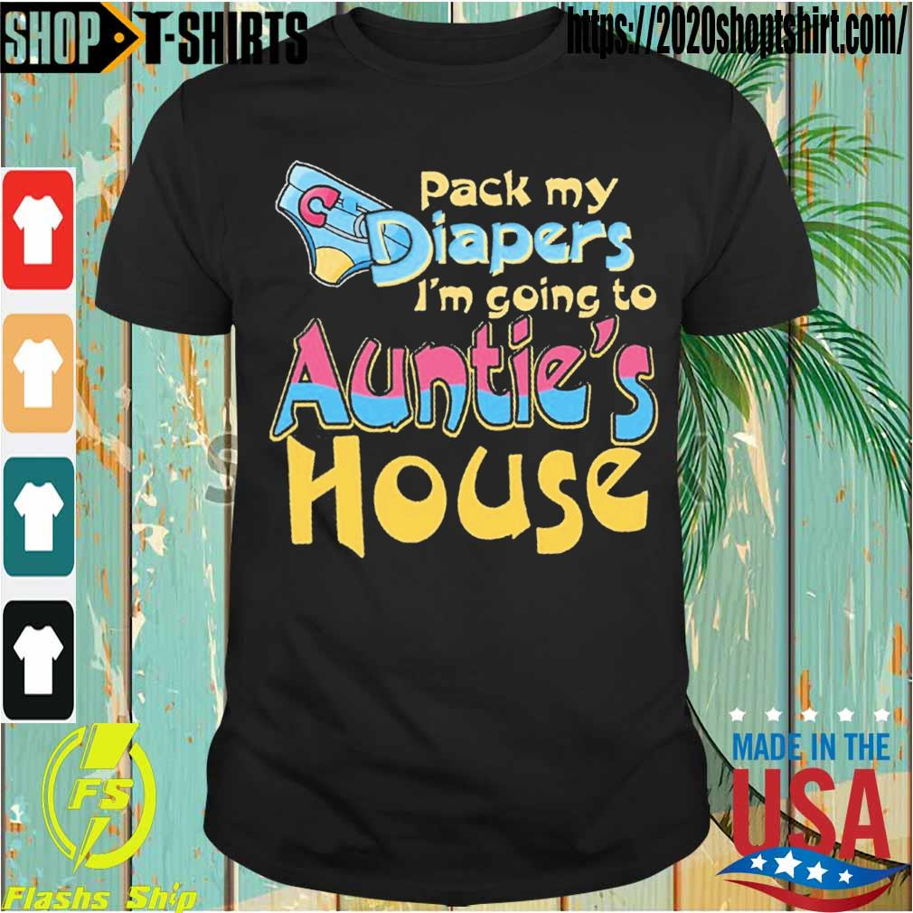 Pack my Diapers I'm going to Auntie's House shirt