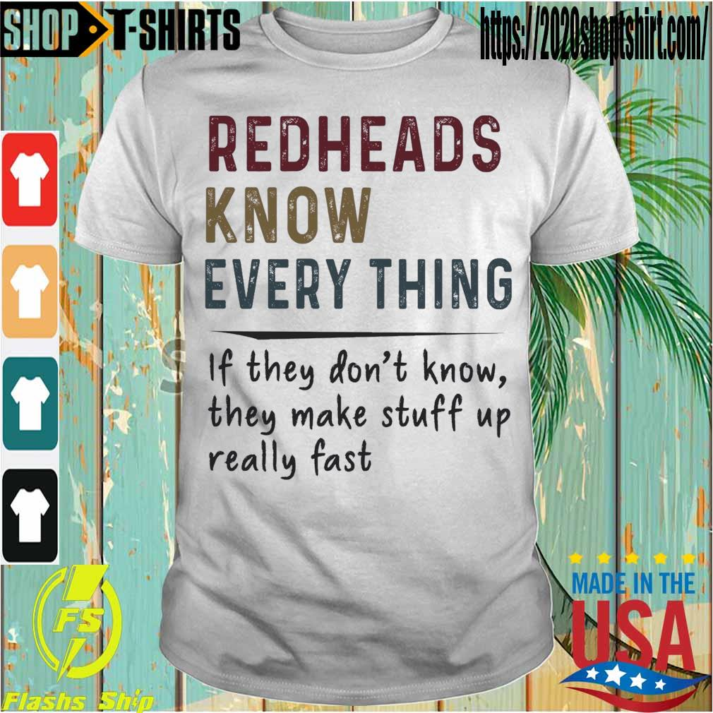 Redheads know everything if they don't know they make stuff up really fast shirt