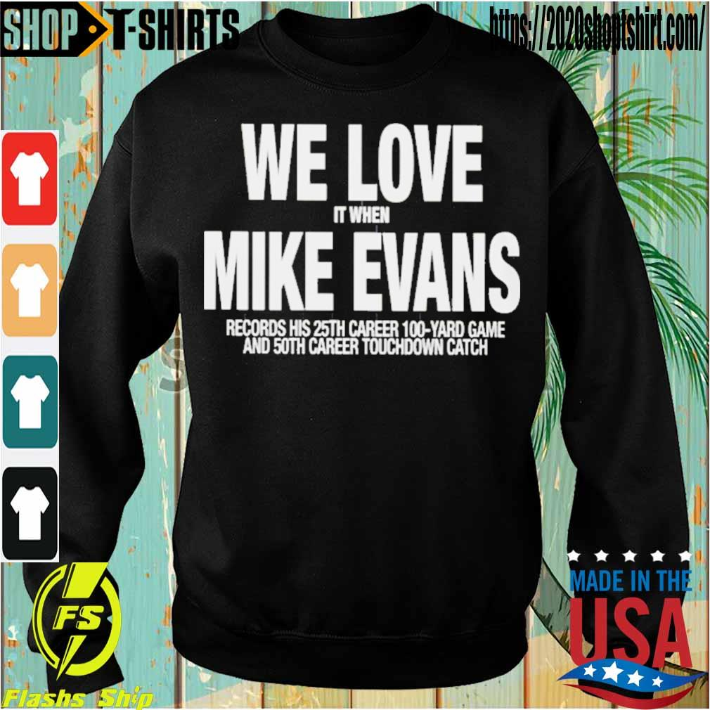 We Love It When Mike Evans Records His 25th Career 100 Yard Game Shirt Sweatshirt