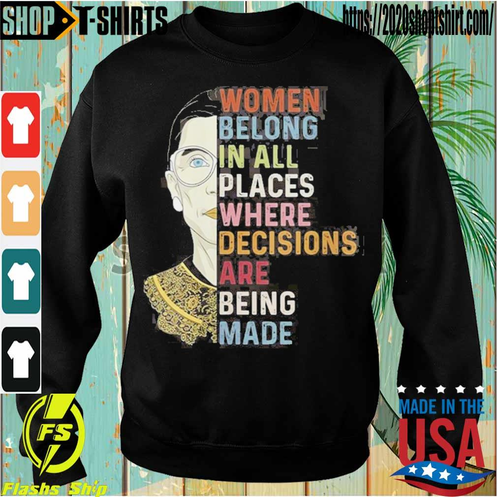 Women Belong in All Places Where Decisions are Being Made Shirt Sweatshirt