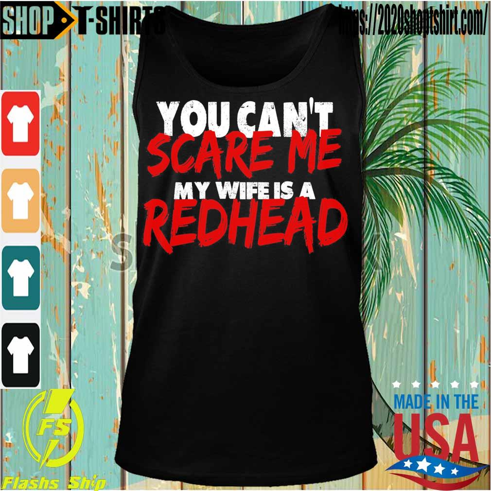 You can't Scare Me My wife is a Redhead s Tanktop