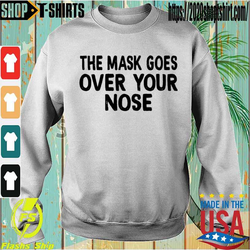 The Mask Goes Over Your Nose Shirt Sweatshirt