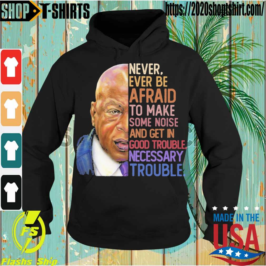 Never ever be afraid to mark some noise and get in good trouble necessary trouble s Hoodie